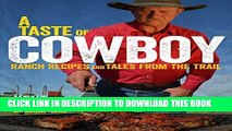 Best Seller A Taste of Cowboy: Ranch Recipes and Tales from the Trail Free Read