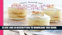 [PDF] Tiny Book of Mason Jar Recipes: Small Jar Recipes for Beverages, Desserts   Gifts to Share