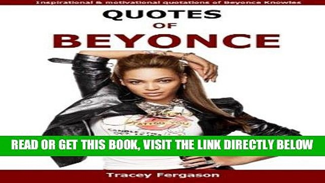 [FREE] EBOOK Quotes Of Beyonce: Inspirational and motivational quotations of Beyonce Knowles