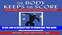 [PDF] The Body Keeps the Score: Brain, Mind, and Body in the Healing of Trauma Full Online
