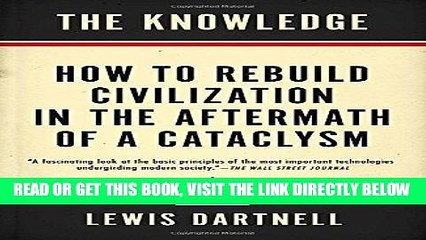 [FREE] EBOOK The Knowledge: How to Rebuild Civilization in the Aftermath of a Cataclysm BEST