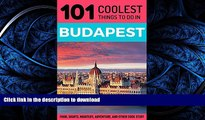 READ THE NEW BOOK Budapest: Budapest Travel Guide: 101 Coolest Things to Do in Budapest, Hungary