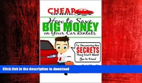 EBOOK ONLINE Cheap Car Rental Tips - How to Save Big Money on Your Car Rentals: I m Uncovering the