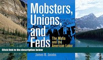 Big Deals  Mobsters, Unions, and Feds: The Mafia and the American Labor Movement  Full Ebooks Best