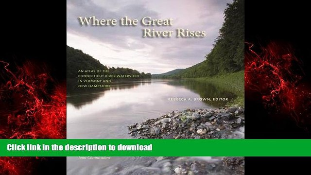 READ PDF Where the Great River Rises: An Atlas of the Upper Connecticut River Watershed in Vermont
