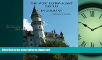 READ  The Most Extravagant Castles  in Germany: The Most Extravagant Castles and Palaces in