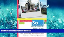 FAVORIT BOOK So ... You re Going to Disney World: How I learned to stop worrying and embrace the