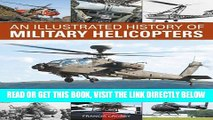 [READ] EBOOK An Illustrated History of Military Helicopters: Every Generation Of Rotorcraft, From