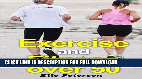 [PDF] Exercise and Fitness over 50: A Guide to Exercise over 50 and Exercise for Seniors (Volume