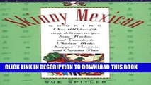 [New] PDF Skinny Mexican Cooking: Over 100 Low-Fat, Easy, Delicious Recipes From Nachos and
