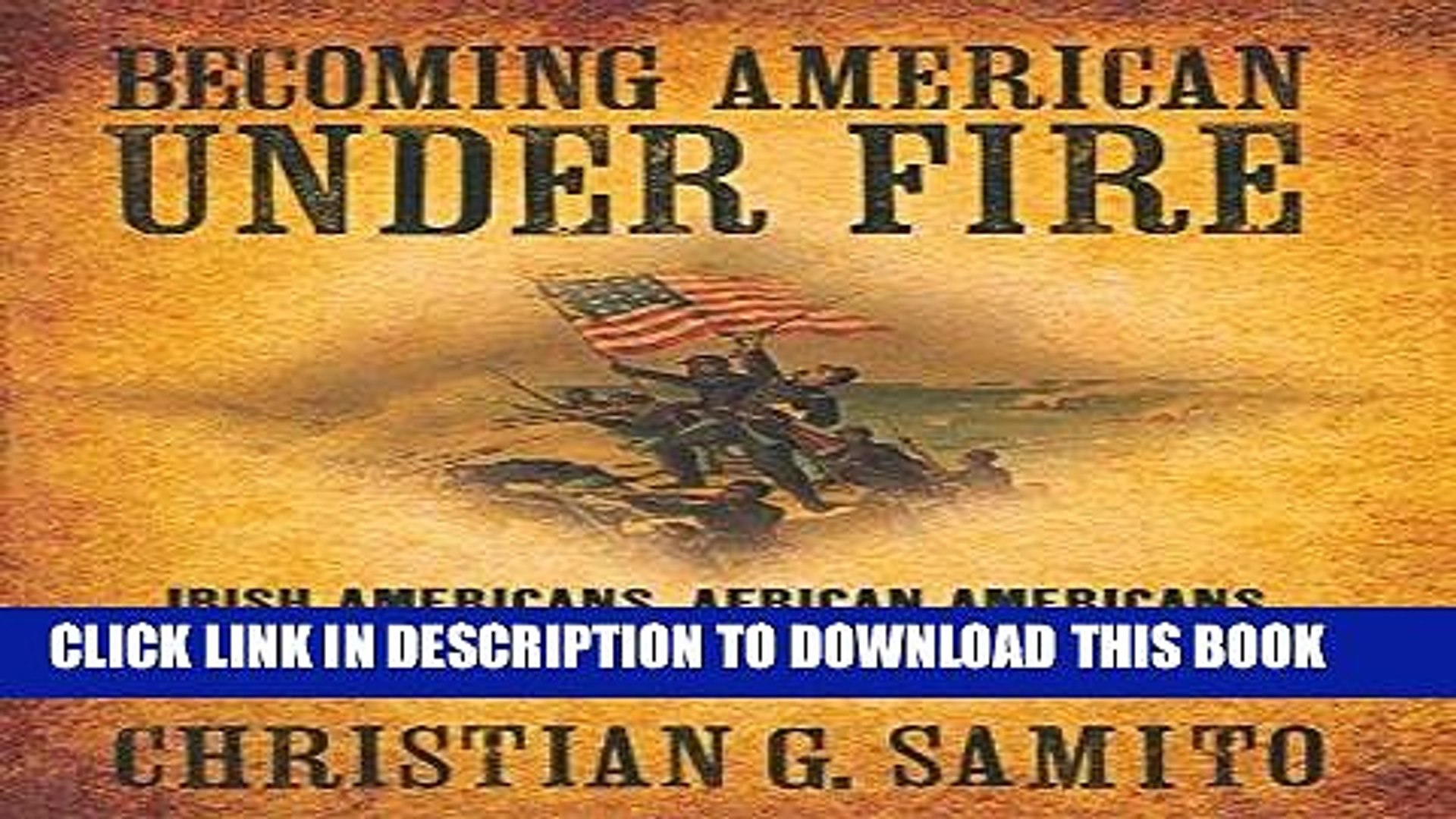Read Now Becoming American Under Fire: Irish Americans, African Americans, and the Politics of