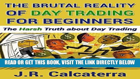[Free Read] The Brutal Reality of Day Trading for Beginners: The Harsh Truth about Day Trading