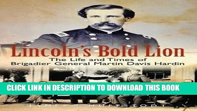 Read Now Lincoln s Bold Lion: The Life and Times of Brigadier General Martin Davis Hardin PDF Online