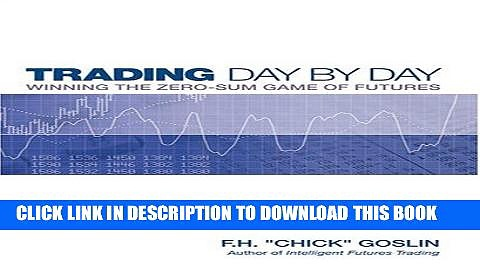 [Free Read] Trading Day by Day: Winning the Zero Sum Game of Futures Trading Free Online