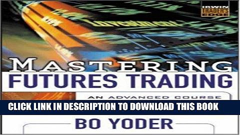 [Free Read] Mastering Futures Trading: An Advanced Course for Sophisticated Strategies that Work