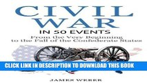 Read Now Civil War: American Civil War in 50 Events: From the Very Beginning to the Fall of the