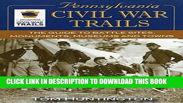 Read Now Pennsylvania Civil War Trails: The Guide to Battle Sites, Monuments, Museums and Towns