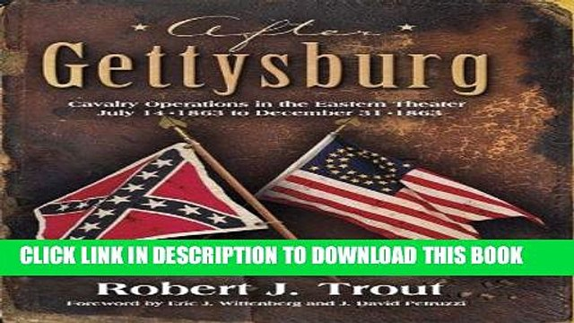 Read Now After Gettysburg: Cavalry Operations in the Eastern Theater July 14, 1863 to December 31,