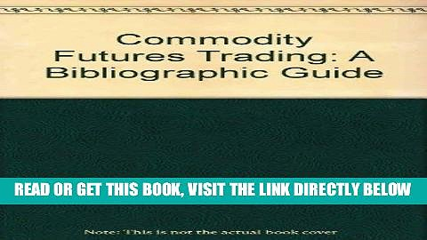 [Free Read] Commodity futures trading: A bibliographic guide Free Online