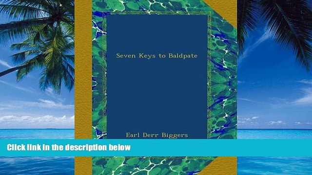 Big Deals  Seven Keys to Baldpate  Full Ebooks Most Wanted