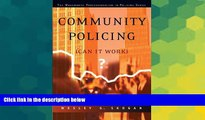 READ FULL  Community Policing: Can It Work? (The Wadsworth Professionalism in Policing Series)
