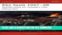 Read Now Khe Sanh 1967-68: Marines battle for Vietnam s vital hilltop base (Campaign) PDF Online