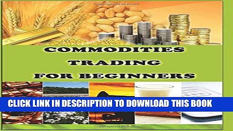 [Free Read] Commodities Trading for Beginners: Commodity Trading Tips To Earn High Profits Free