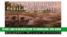 Read Now The 10 Biggest Civil War Battles: Gettysburg, Chickamauga, Spotsylvania Court House,