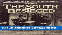 Read Now The South Besieged: The Image of War, 1861-1865, Vol. 5 (Images of War - 1861-1865 , Vol