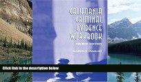 Big Deals  CALIFORNIA CRIMINAL EVIDENCE WORKBOOK  Full Ebooks Most Wanted