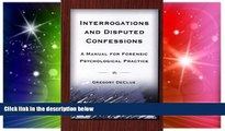 READ FULL  Interrogations And Disputed Confessions: A Manual for Forensic Psychological Practice