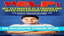 Ebook Help! My Teenager is Struggling with Childhood Obesity How to Help your Teen Get Happy and