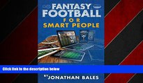 READ book  Fantasy Football for Smart People: A Guide to Winning at Daily Fantasy Sports  FREE
