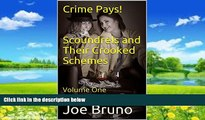 Big Deals  Crime Pays!   Scoundrels and Their Crooked Schemes: Volume One (Crime Pays: Scoundrels
