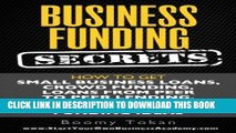 [Ebook] Business Funding Secrets: How to Get Small Business Loans, Crowd Funding, Loans from Peer