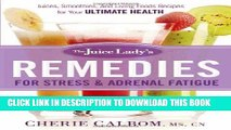 [Free Read] The Juice Lady s Remedies for Stress and Adrenal Fatigue: Juices, Smoothies, and