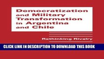 [Free Read] Democratization and Military Transformation in Argentina and Chile: Rethinking Rivalry