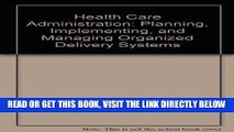 [FREE] EBOOK Health Care Administration: Planning Implementing   Managing Organized Delivery