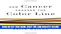 [READ] EBOOK How Cancer Crossed the Color Line ONLINE COLLECTION