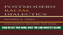 [Free Read] Postmodern Racial Dialectics: Philosophy Beyond the Pale Full Online