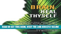 [READ] EBOOK Brain, Heal Thyself: A Caregiver s New Approach to Recovery from Stroke, Aneurism,