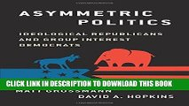 [Free Read] Asymmetric Politics: Ideological Republicans and Group Interest Democrats Full Online