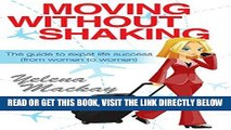 [Free Read] Moving Without Shaking: The guide to expat life success (from women to women) Free