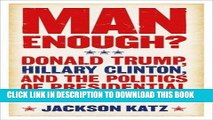 [Free Read] Man Enough?: Donald Trump, Hillary Clinton, and the Politics of Presidential