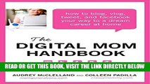 [Free Read] The Digital Mom Handbook: How to Blog, Vlog, Tweet, and Facebook Your Way to a Dream