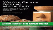 [New] Ebook Whole Grain Baking Made Easy: Craft Delicious, Healthful Breads, Pastries, Desserts,