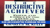 [READ] EBOOK The Destructive Achiever: Power and Ethics in the American Corporation BEST COLLECTION