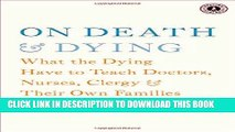 [READ] EBOOK On Death and Dying: What the Dying Have to Teach Doctors, Nurses, Clergy and Their