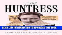 Best Seller The Huntress: The Adventures, Escapades, and Triumphs of Alicia Patterson: Aviatrix,