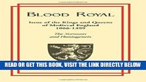 [EBOOK] DOWNLOAD Blood Royal: Issue of the Kings and Queens of Medieval 1066-1399: The Normans and